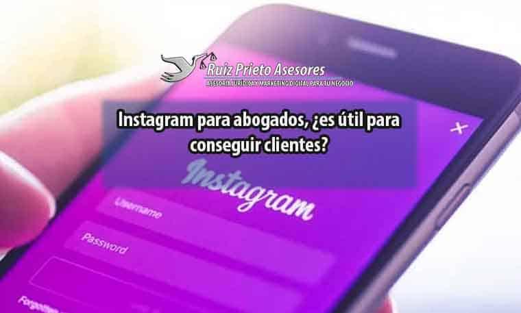 Instagram para abogados, ¿es útil para conseguir clientes?