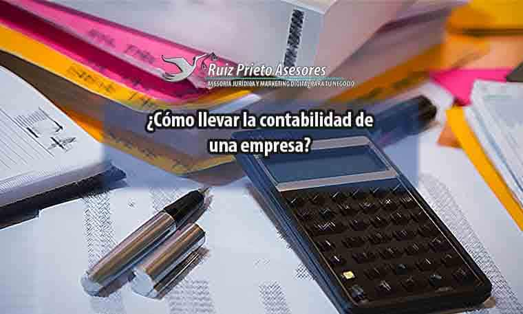 ¿Cómo llevar la contabilidad de una empresa?