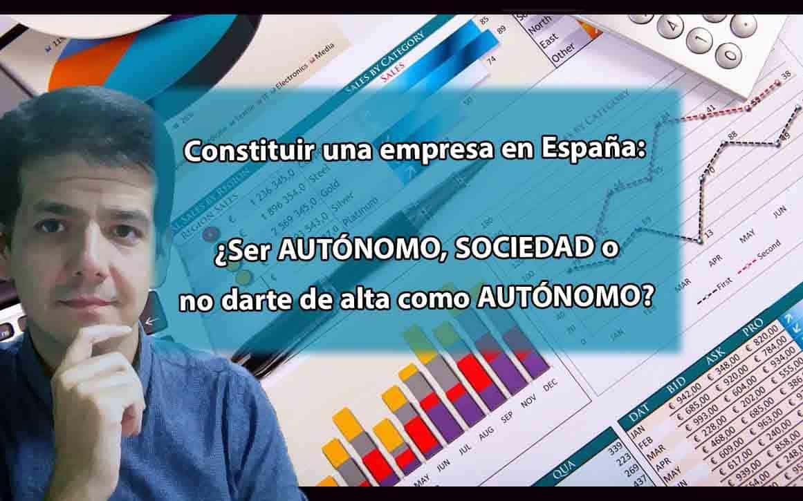 Constituir una empresa en España: 😉 ¿Ser AUTÓNOMO, SOCIEDAD o no darte de alta como AUTÓNOMO?