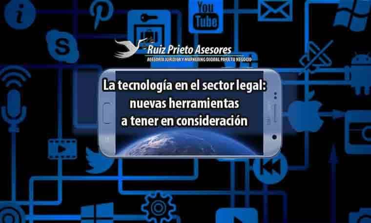 La tecnología en el sector legal / jurídico: nuevas herramientas a tener en consideración