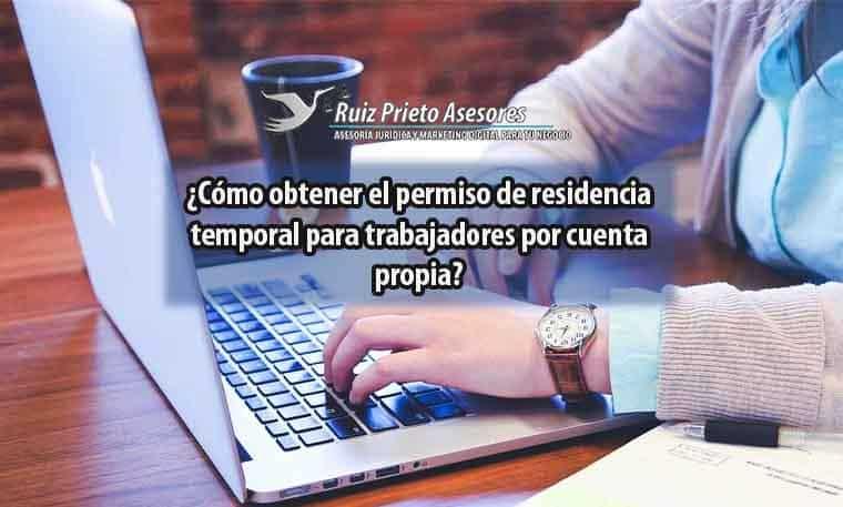 ¿Cómo obtener el permiso de residencia temporal para trabajadores por cuenta propia?