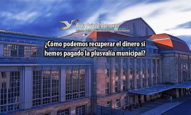 ¿Cómo podemos recuperar el dinero si hemos pagado la plusvalía municipal?